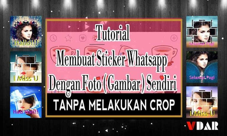 VDar - Tutorial Cara Membuat Sticker Whatsapp Dengan Foto (Gambar) Sendiri Tanpa Crop