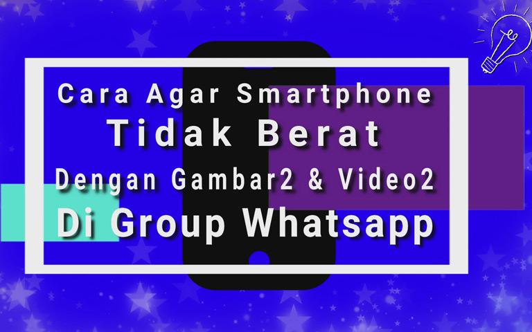 VDar - Cara Agar Smartphone Tidak Berat Dengan Gambar2 Dan Video2 Di Group Whatsapp